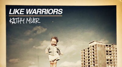 Kathy Muir, Like Warriors, Music Review, Music Blog, Gigs,