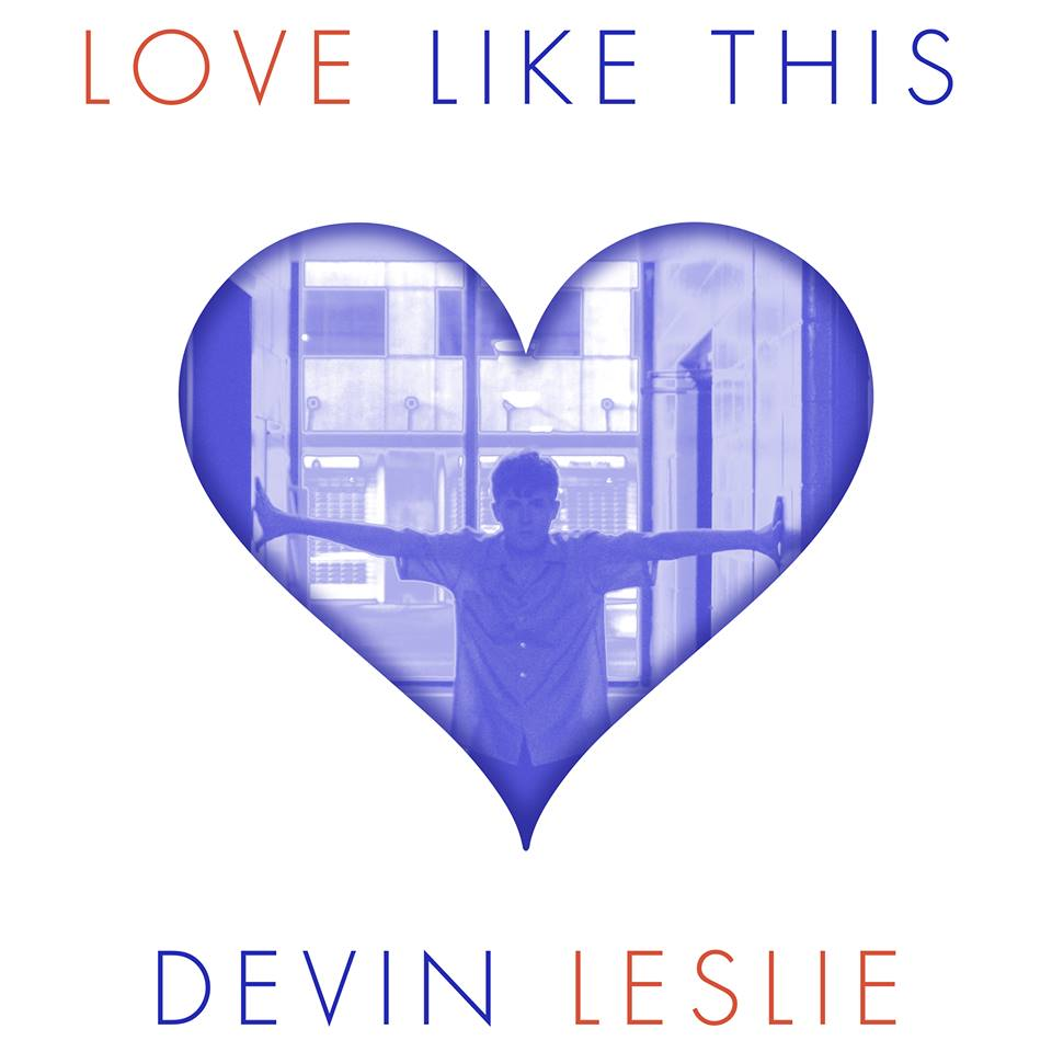 Devin Leslie, Love Like This, Interview, Independent Music, Music Reviews, Music Blog,