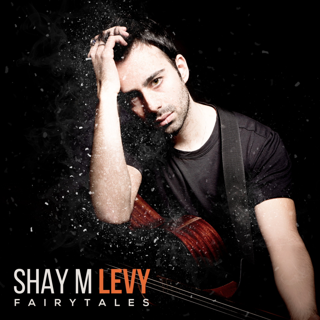 Shay M Levy, Fairytales, Music Review, Independent Music, Israel Musician, Music Promotion, Unsigned, New Music Blog,