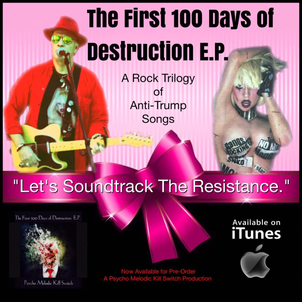 Pyscho Melodic Kill Switch, The First 100 Days Of Destruction, Anti-Trump, Music Reviews, Independent Music, New Music Blog, Punk Rock,