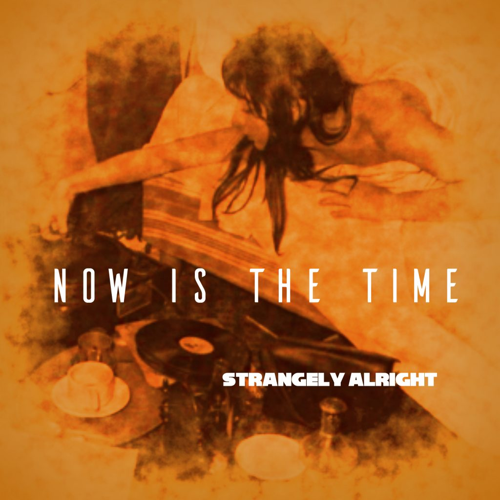 Strangely Alright, Now Is The Time, Music Reviews, Independent Music Blog, Alternative Music Magazine, Indie, Unsigned Band,