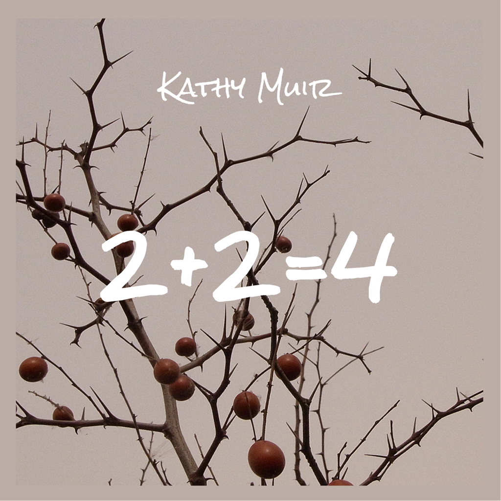 Kathy Muir, 2 + 2 = 4, EP Review, 2017 music releases, Independent Music Blog, Alternative Music Blog, Submit Your Music, Indie, Unsigned Artists, Music Promotion,