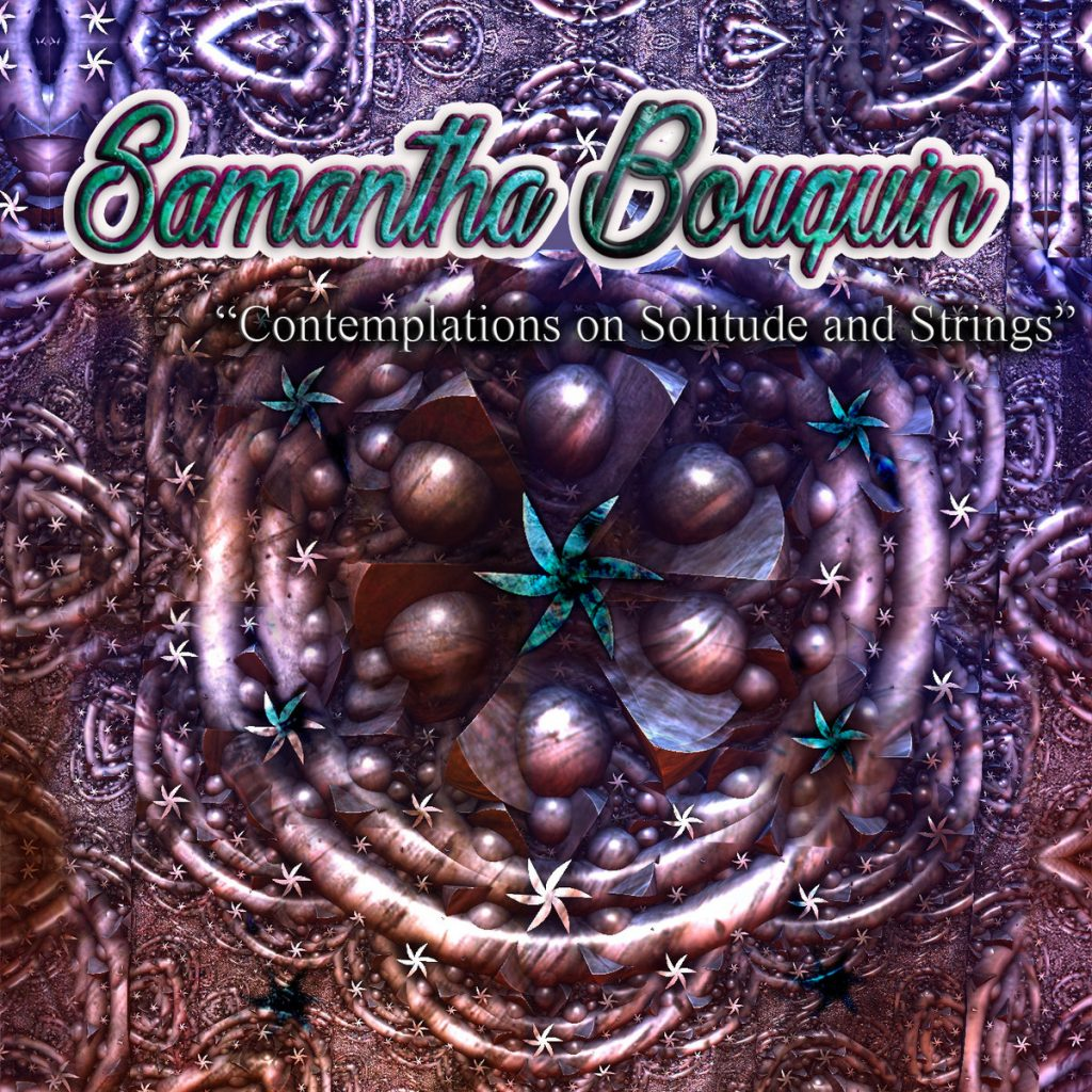 Samantha Bouquin, Contemplations on Solitude and Strings, Instrumental Musician, Composer, Pianist, Independent Music Blog, Alternative Music Blog, Unsigned Artists, Music Reviews, Music Promotion, Indie Music Magazine,