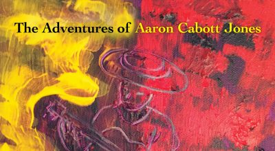 Aaron Cabott Jones, The Adventures Of Aaron Cabott Jones, Album Review, Indie Music Blog, Independent Music Blog, Music Promotion, Unsigned Artists, Songwriters, Submit Music For Review, Get Heard,