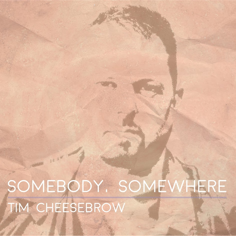 Tim Cheesebrow, Somebody Somewhere, You Will Never Walk Alone, Music Reviews, Indie Blog, Independent Music, Unsigned Artists, Music Promotion, Music Submissions, Submit Your Music,