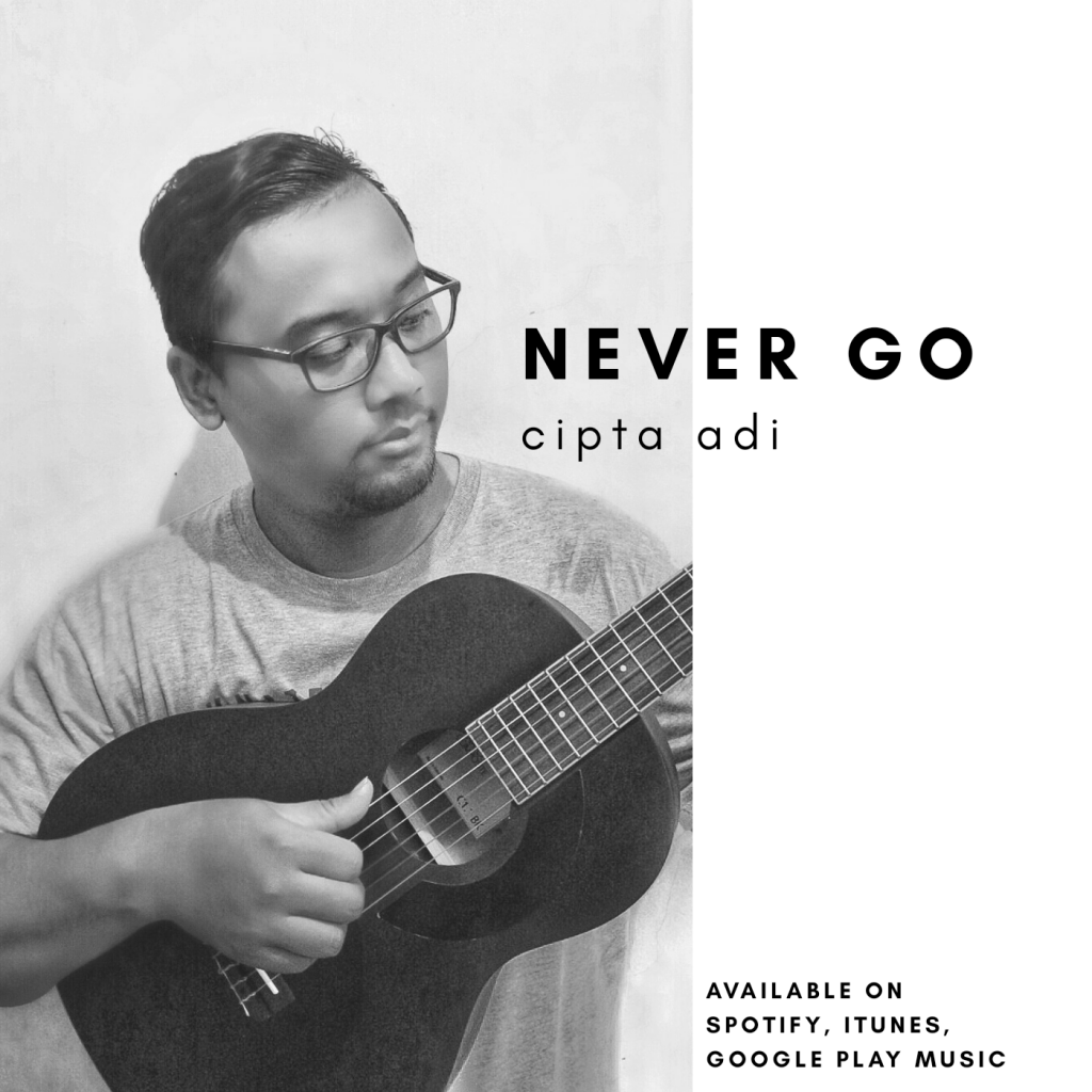 Cipta Adi, Never Go, Music Review, Indonesian Musician, New Music Blog, Indie Blog, Review, Review, Indie Blog, Independent Music, Unsigned Artists, Music Promotion, Music Submissions, Producer Community, Music Tech Reviews, Music Tech Blog, Single Review,