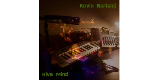 Kevin Borland, Hive Mind, Album Review, Singer Songwriter Blog, Music Review, Musician, New Music Blog, Indie Blog, Review, Review, Indie Blog, Independent Music, Unsigned Artists, Music Promotion, Music Submissions, Producer Community, Music Tech Reviews, Music Tech Blog, Single Review, BBC Introducing,