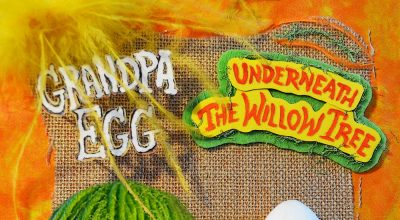 Grandpa Egg, Underneath The Willow Tree, Album Review, Music Review, Indie Blog, Review, Review, Indie Blog, Independent Music, Unsigned Artists, Music Promotion, Music Submissions, Producer Community, Music Tech Reviews, Music Tech Blog, Single Review