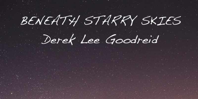 Derek Lee Goodreid, Beneath Starry Skies, Album Review, Music Reviews, Music Video, Indie Blog, Music Promotion, Independent Music Forum, Support, Alternative Music Press, Indie Rock, UK Music Scene, Unsigned Bands, Blog Features, Interview, Exclusive, Folk Rock Blog, Indie Rock, EDM, How To Write Songs, Independent Music Blog, New Rock Blog, Get Your Music Reviewed,
